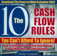 10 Cash Flow Rules You Can't Afford to Ignore!: How to Eliminate Your Cash Flow Worries and Take Control of Your Business - Philip Campbell
