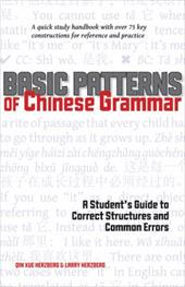 Basic Patterns of Chinese Grammar: A Student's Guide to Correct Structures and Common Errors - Herzberg, Qin Xue / Herzberg, Larry