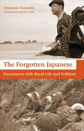 The Forgotten Japanese: Encounters with Rural Life and Folklore - Tsuneichi, Miyamoto / Irish, Jeffrey S.