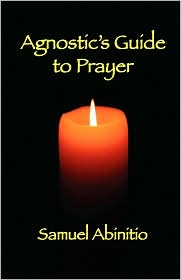 The Agnostic'S Guide To Prayer - Samuel Abinitio