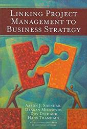 Linking Project Management to Business Strategy - Shenhar, Aaron J. / Milosevic, Dragan / Dvir, Dov