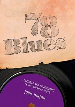 78 Blues: Folksongs and Phonographs in the American South - Minton, John