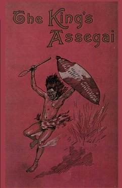 The King's Assegai: A Matabili Story - Mitford, Bertram