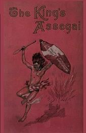 The King's Assegai: A Matabili Story - Mitford, Bertram / Monsman, Gerald