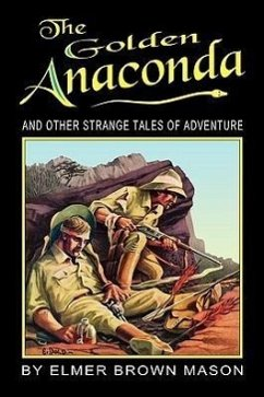 The Golden Anaconda: And Other Strange Tales of Adventure - Mason, Elmer Brown