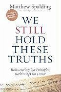 We Still Hold These Truths: Rediscovering Our Principles, Reclaiming Our Future - Spalding, Matthew