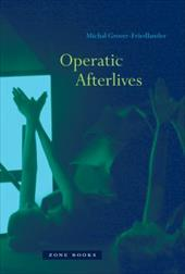 Operatic Afterlives - Grover-Friedlander, Michal