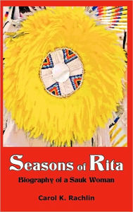 Seasons of Rita: Biography of a Sauk Woman - Carol K. Rachlin