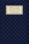Forty Years in the Struggle: The Memoirs of a Jewish Anarchist - Weinberg, Chaim Leib