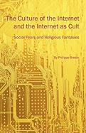 The Culture of the Internet and the Internet as Cult: Social Fears and Religious Fantasies