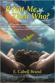 If Not Me, Then Who?: How You Can Help with Poverty, Economic Opportunity, Education, Healthcare, Environment, Racial Justice, and Peace Issues in America - E. Cabell Brand
