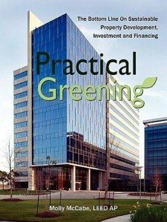Practical Greening, the Bottom Line on Sustainable Property Development, Investment and Financing - McCabe, Leed Ap Molly