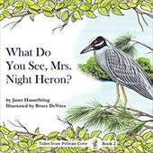What Do You See, Mrs. Night Heron? - Hasselbring, Janet / De Vries, Bruce