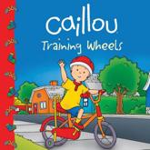 Caillou: Training Wheels - Eric S��vigny (illustrator), Sarah Margaret Johanson (adapted by)