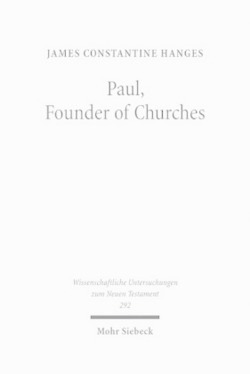 "Paul, Founder of Churches: A Study in Light of the Evidence for the Role of ""Founder-Figures"" in the Hellinistic-Roman Period (Wissenschaftliche Untersuchungen Zum Neuen Testament)"