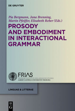 Prosody and  Embodiment in Interactional Grammar - Pia Bergmann