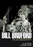 Bill Bruford: The Autobiography: Yes, King Crimson, Earthworks and More - Bruford, Bill