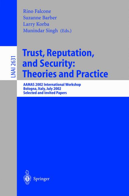 Trust, Reputation, and Security: Theories and Practice: AAMAS 2002 International Workshop, Bologna, Italy, July 15, 2002. Selected and Invited Papers ... / Lecture Notes in Artificial Intelligence) - Singh, Munindar, Suzanne Barber Larry Korba  a. o.