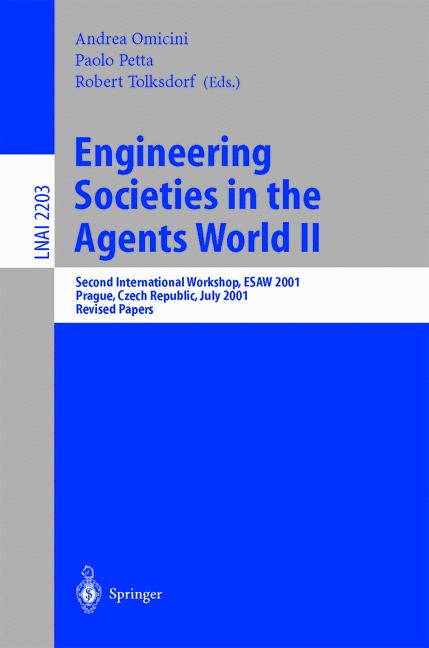 Engineering Societies in the Agents World II: Second International Workshop, ESAW 2001, Prague, Czech Republic, July 7, 2001, Revised Papers (Lecture ... / Lecture Notes in Artificial Intelligence) - Tolksdorf, Robert, Paolo Petta  and Andrea Omicini