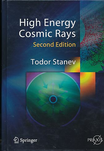 High Energy Cosmic Rays. Springer Praxis Books in Astronomy and Planetary Sciences. 2. edition. - Stanev, Todor