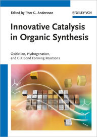 Innovative Catalysis in Organic Synthesis: Oxidation, Hydrogenation, and C-X Bond Forming Reactions - Pher G. Andersson