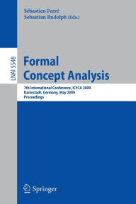 Formal Concept Analysis: 7th International Conference, ICFCA 2009 Darmstadt, Germany, May 21-24, 2009 Proceedings - Sebastien Ferre