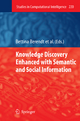Knowledge Discovery Enhanced with Semantic and Social Information - Bettina Berendt; Dunja Mladenic; Marco De Gemmis; Giovanni Semeraro; Myra Spiliopoulou; Gerd Stumme; Vojtech Svatek; Filip #elezný