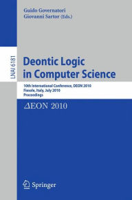 Deontic Logic in Computer Science: 10th International Conference, DEON 2010, Fiesole, Italy, July 7-9, 2010. Proceedings - Guido Governatori