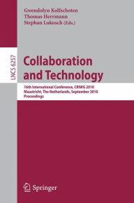Collaboration and Technology: 16th International Conference, CRIWG 2010, Maastricht, The Netherlands, September 20-23, 2010, Proceedings - Gwendolyn Kolfschoten