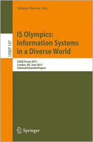 IS Olympics: Information Systems in a Diverse World: CAiSE Forum 2011, London, UK, June 20-24, 2011, Selected Extended Papers - Selmin Nurcan (Editor)