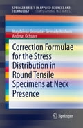 Correction Formulae for the Stress Distribution in Round Tensile Specimens at Neck Presence - Andreas Öchsner, Gennady Mishuris, Magdalena Gromada