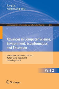 Advances in Computer Science, Environment, Ecoinformatics, and Education, Part II: International Conference, CSEE 2011, Wuhan, China, August 21-22, 2011. Proceedings, Part II - Sally Lin
