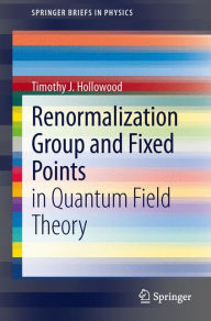 Renormalization Group and Fixed Points: in Quantum Field Theory - Timothy J Hollowood