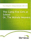 The Camp Fire Girls at School Or, The Wohelo Weavers - Hildegard G. (Hildegard Gertrude) Frey