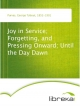 Joy in Service; Forgetting, and Pressing Onward; Until the Day Dawn - George Tybout Purves