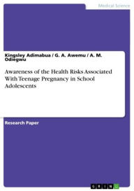 Awareness of the Health Risks Associated With Teenage Pregnancy in School Adolescents - Kingsley Adimabua