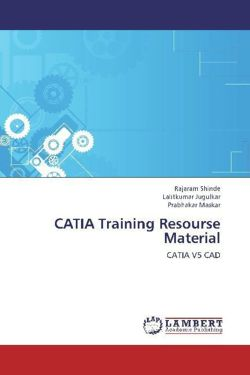 CATIA Training Resourse Material: CATIA V5 CAD