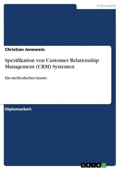 Spezifikation von Customer Relationship Management (CRM) Systemen - Christian Jenewein