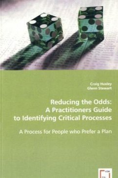 Reducing the Odds: A Practitioners Guide to Identifying Critical Processes - Huxley, Craig Stewart, Glenn