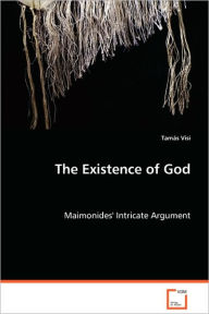 The Existence of God - Maimonides' Intricate Argument - Tams Visi
