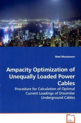Ampacity Optimization of Unequally Loaded Power Cables - Procedure for Calculation of Optimal Current Loadings of Dissimilar Underground Cables