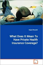 What Does It Mean To Have Private Health Insurance Coverage? - Majed Elhewaihi