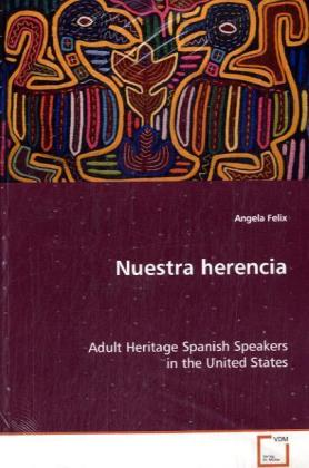 Nuestra herencia - Adult Heritage Spanish Speakers in the United States