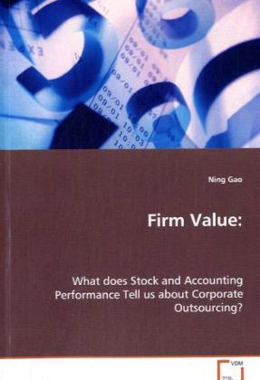 Firm Value: - What does Stock and Accounting Performance Tell us about Corporate Outsourcing? - Gao, Ning