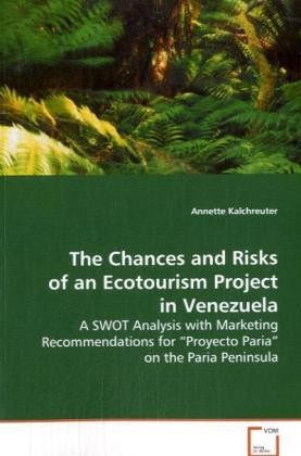 The Chances and Risks of an Ecotourism Project in Venezuela - A SWOT Analysis with Marketing Recommendations for Proyecto Paria on the Paria Peninsula