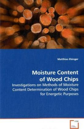 Moisture Content of Wood Chips - Investigations on Methods of Moisture Content Determination of Wood Chips for Energetic Purposes