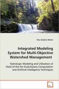 Integrated Modeling System For Multi-Objective Watershed Management - Elias Getahun Bekele