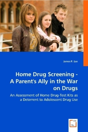 Home Drug Screening - A Parent's Ally in the War on Drugs - An Assessment of Home Drug-Test Kits as a Deterrent to Adolescent Drug Use