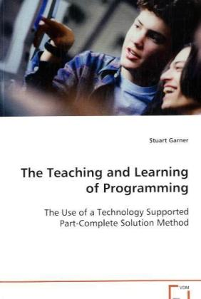 The Teaching and Learning of Programming - The Use of a Technology Supported Part-CompleteSolution Method