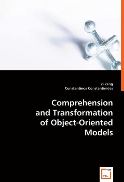 Comprehension and Transformation ofObject-Oriented Models - zi zeng